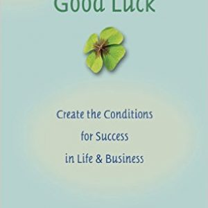 Good Luck: Creating the Conditions for Success in Life and Business by Alex Rovira